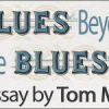Blues Beyond The Blues:  An Essay by Tom Moon